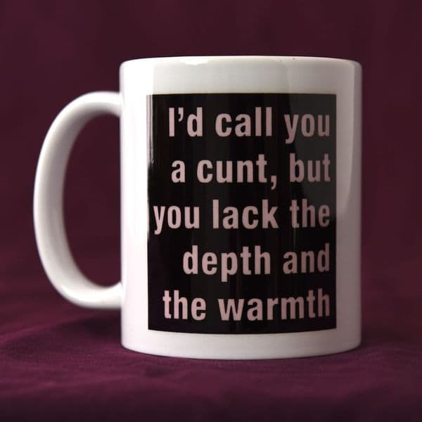 I'd Call You A Cunt But.....